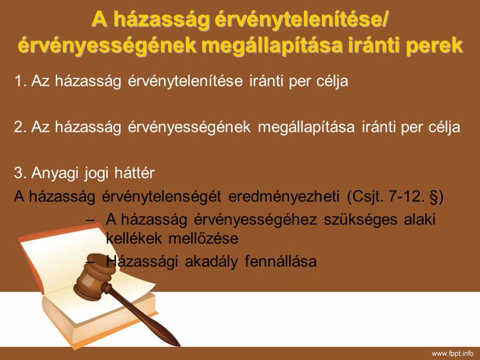A házasság érvénytelenítése/ érvényességének megállapítása iránti perek 1. Az házasság érvénytelenítése iránti per célja 2. Az házasság érvényességéne