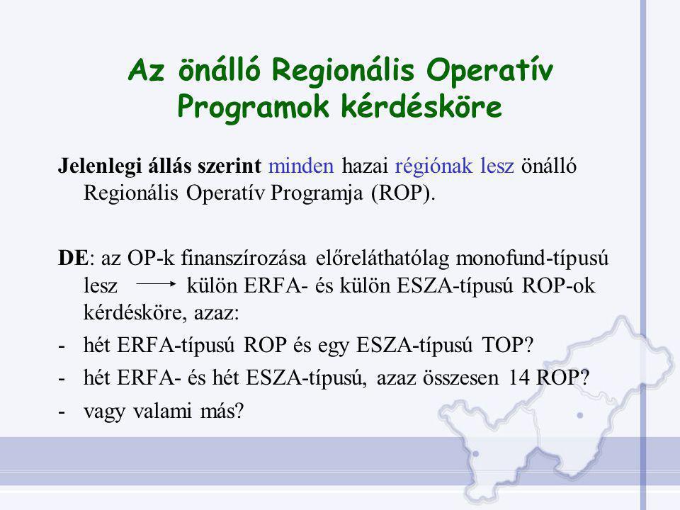 Az önálló Regionális Operatív Programok kérdésköre Jelenlegi állás szerint minden hazai régiónak lesz önálló Regionális Operatív Programja (ROP).