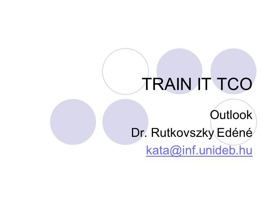 TRAIN IT TCO Outlook Dr. Rutkovszky Edéné kata@inf.unideb.hu