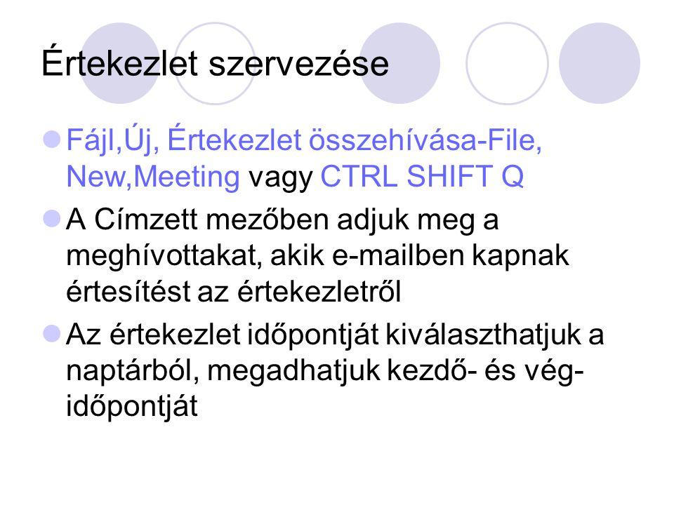 Értekezlet szervezése Fájl,Új, Értekezlet összehívása-File, New,Meeting vagy CTRL SHIFT Q A Címzett mezőben adjuk meg a meghívottakat, akik e-mailben