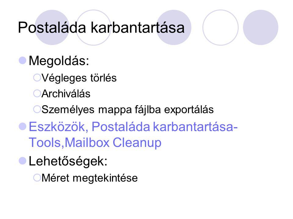 Postaláda karbantartása Megoldás:  Végleges törlés  Archiválás  Személyes mappa fájlba exportálás Eszközök, Postaláda karbantartása- Tools,Mailbox