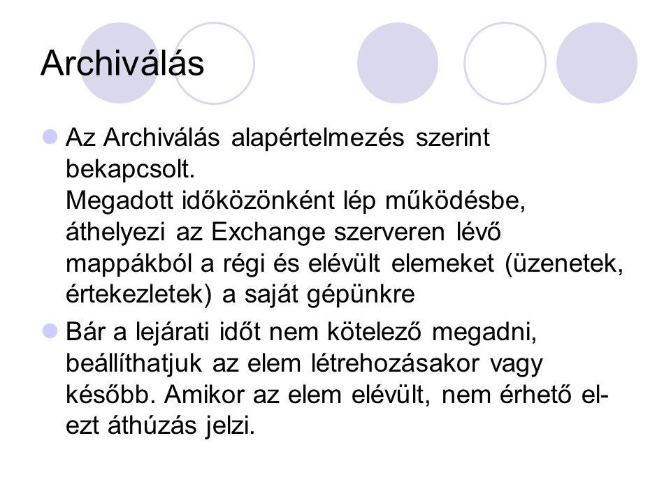 Archiválás Az Archiválás alapértelmezés szerint bekapcsolt. Megadott időközönként lép működésbe, áthelyezi az Exchange szerveren lévő mappákból a régi