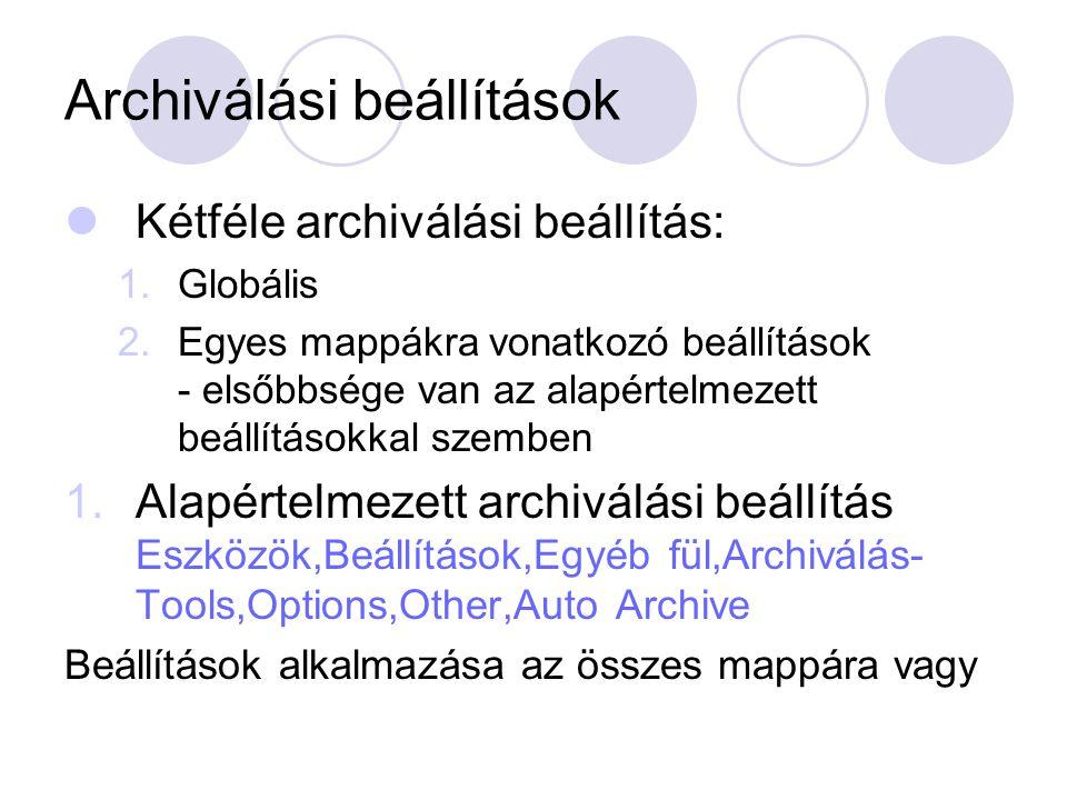 Archiválási beállítások Kétféle archiválási beállítás: 1.Globális 2.Egyes mappákra vonatkozó beállítások - elsőbbsége van az alapértelmezett beállítás