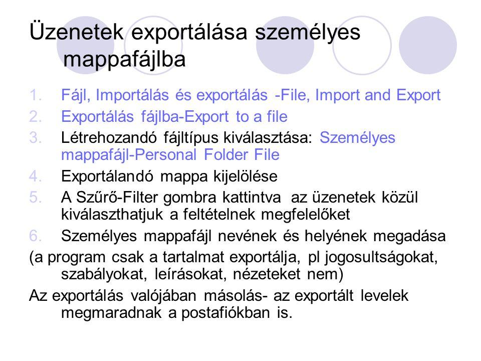 Üzenetek exportálása személyes mappafájlba 1.Fájl, Importálás és exportálás -File, Import and Export 2.Exportálás fájlba-Export to a file 3.Létrehozan