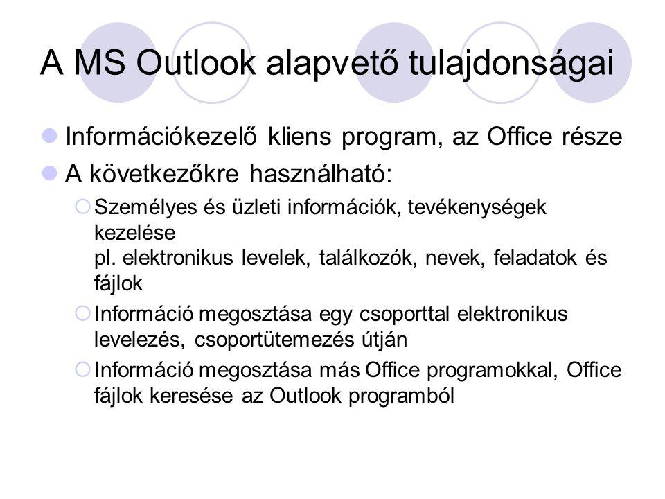 A MS Outlook alapvető tulajdonságai Információkezelő kliens program, az Office része A következőkre használható:  Személyes és üzleti információk, te