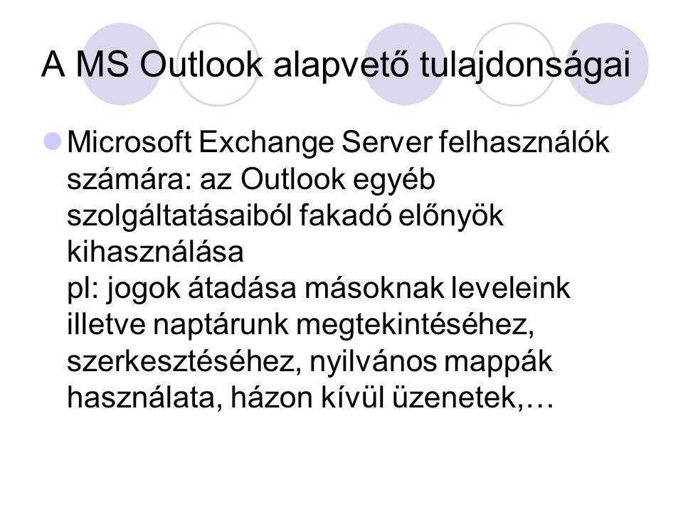 A MS Outlook alapvető tulajdonságai Microsoft Exchange Server felhasználók számára: az Outlook egyéb szolgáltatásaiból fakadó előnyök kihasználása pl: