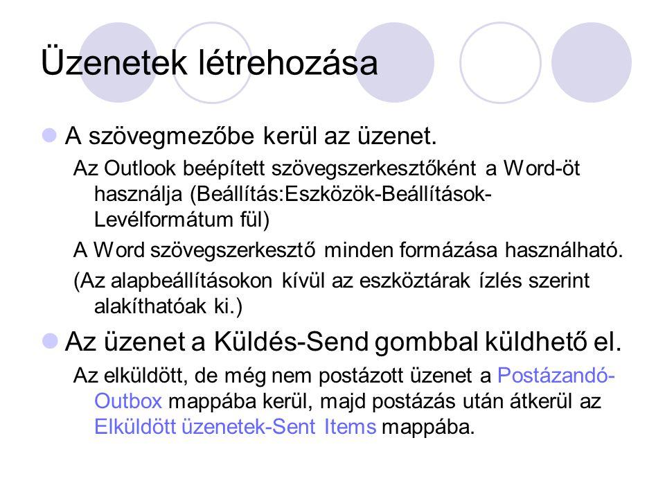 Üzenetek létrehozása A szövegmezőbe kerül az üzenet. Az Outlook beépített szövegszerkesztőként a Word-öt használja (Beállítás:Eszközök-Beállítások- Le