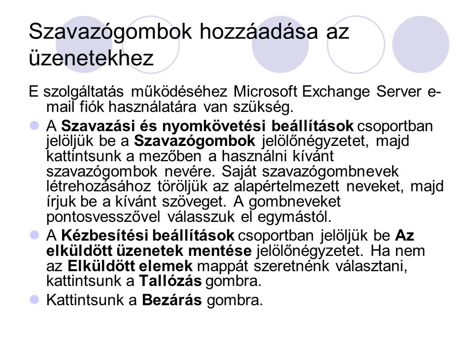 Szavazógombok hozzáadása az üzenetekhez E szolgáltatás működéséhez Microsoft Exchange Server e- mail fiók használatára van szükség. A Szavazási és nyo