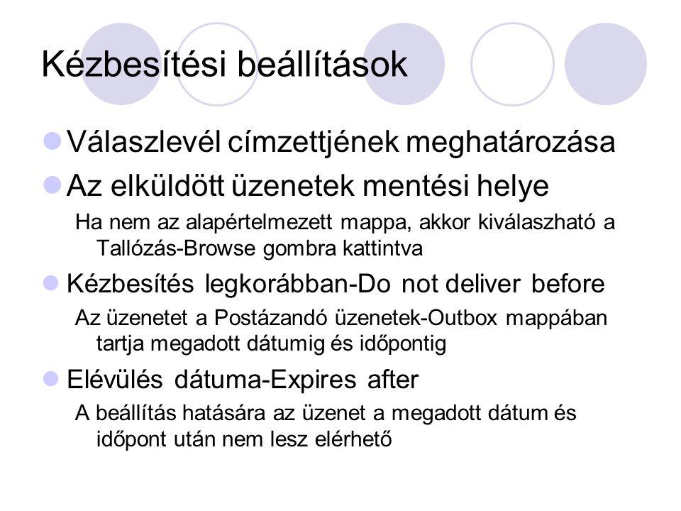 Kézbesítési beállítások Válaszlevél címzettjének meghatározása Az elküldött üzenetek mentési helye Ha nem az alapértelmezett mappa, akkor kiválaszható