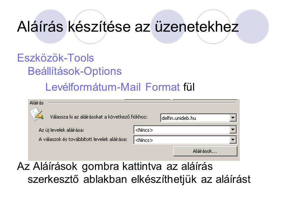 Aláírás készítése az üzenetekhez Eszközök-Tools Beállítások-Options Levélformátum-Mail Format fül Az Aláírások gombra kattintva az aláírás szerkesztő
