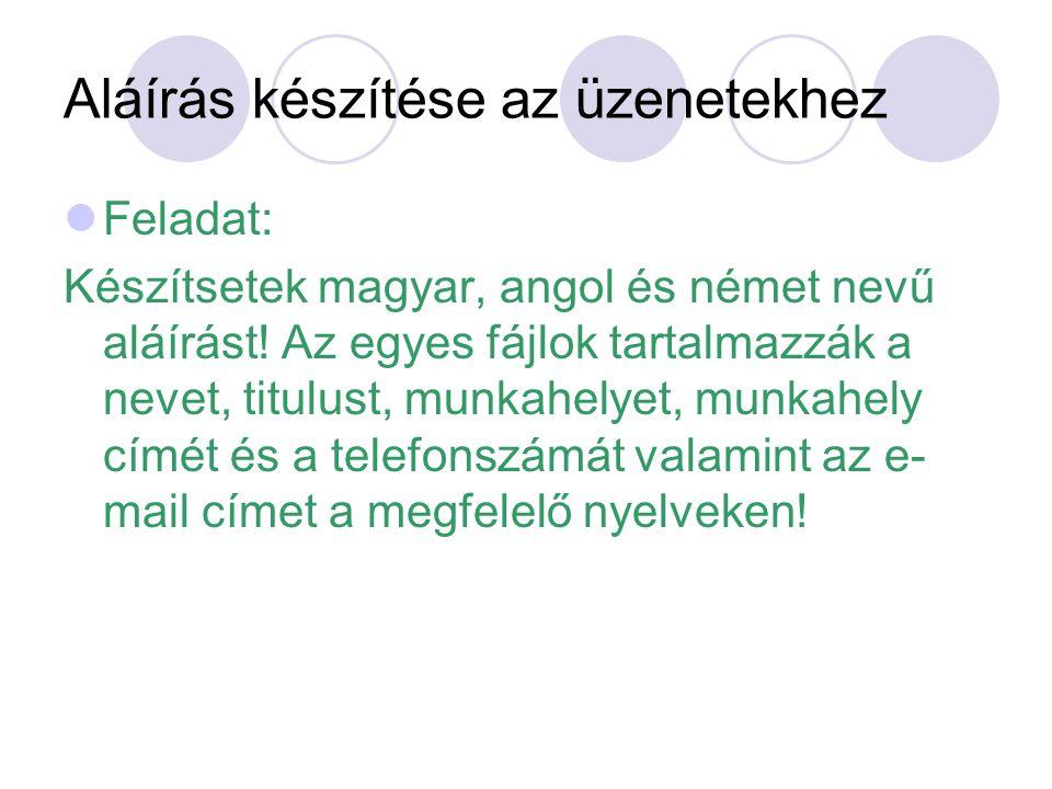 Aláírás készítése az üzenetekhez Feladat: Készítsetek magyar, angol és német nevű aláírást! Az egyes fájlok tartalmazzák a nevet, titulust, munkahelye