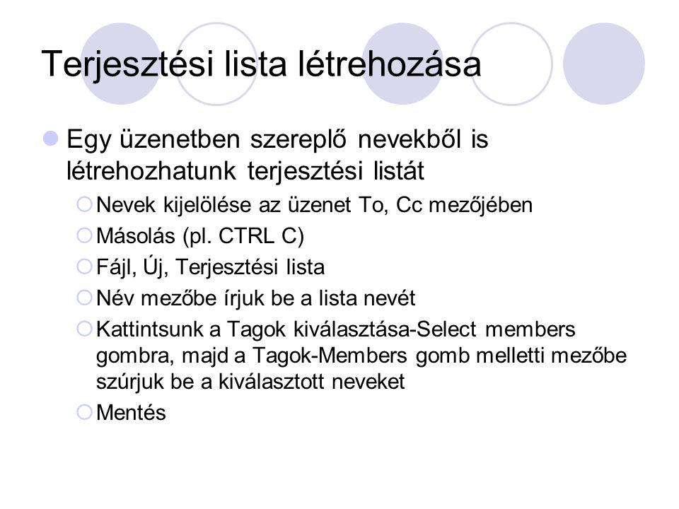 Egy üzenetben szereplő nevekből is létrehozhatunk terjesztési listát  Nevek kijelölése az üzenet To, Cc mezőjében  Másolás (pl. CTRL C)  Fájl, Új,