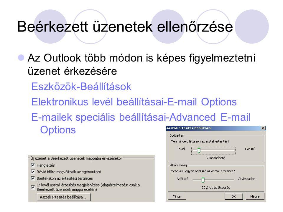 Beérkezett üzenetek ellenőrzése Az Outlook több módon is képes figyelmeztetni üzenet érkezésére Eszközök-Beállítások Elektronikus levél beállításai-E-