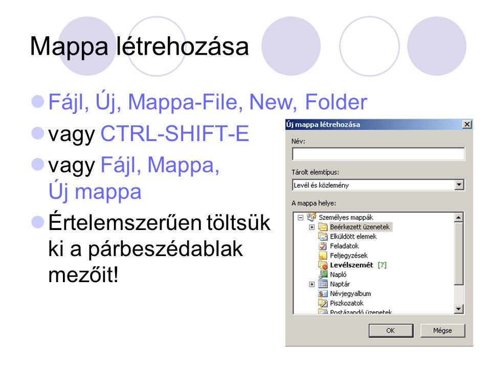 Mappa létrehozása Fájl, Új, Mappa-File, New, Folder vagy CTRL-SHIFT-E vagy Fájl, Mappa, Új mappa Értelemszerűen töltsük ki a párbeszédablak mezőit!
