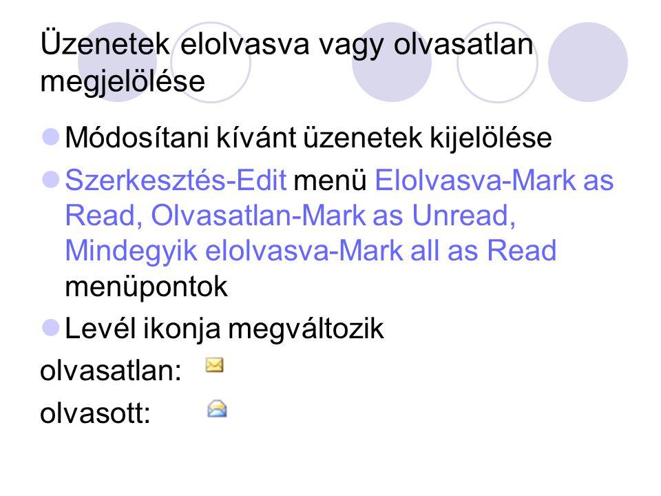 Üzenetek elolvasva vagy olvasatlan megjelölése Módosítani kívánt üzenetek kijelölése Szerkesztés-Edit menü Elolvasva-Mark as Read, Olvasatlan-Mark as