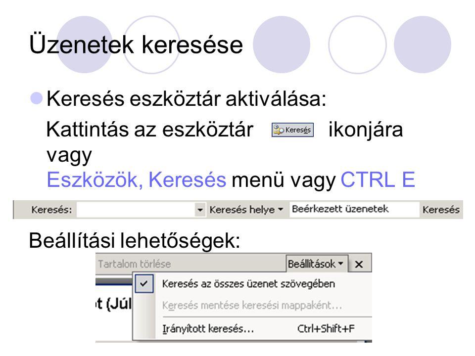 Üzenetek keresése Keresés eszköztár aktiválása: Kattintás az eszköztár ikonjára vagy Eszközök, Keresés menü vagy CTRL E Beállítási lehetőségek: