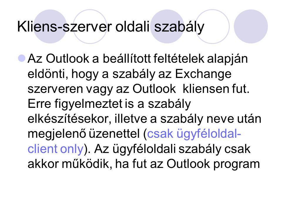 Kliens-szerver oldali szabály Az Outlook a beállított feltételek alapján eldönti, hogy a szabály az Exchange szerveren vagy az Outlook kliensen fut. E