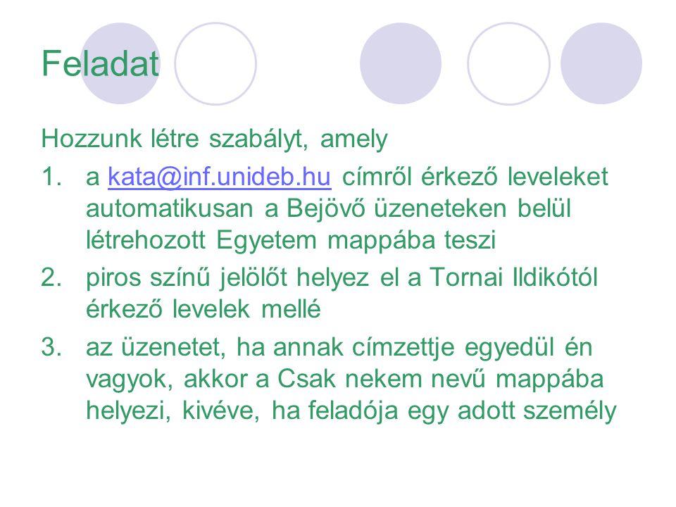 Feladat Hozzunk létre szabályt, amely 1.a kata@inf.unideb.hu címről érkező leveleket automatikusan a Bejövő üzeneteken belül létrehozott Egyetem mappá