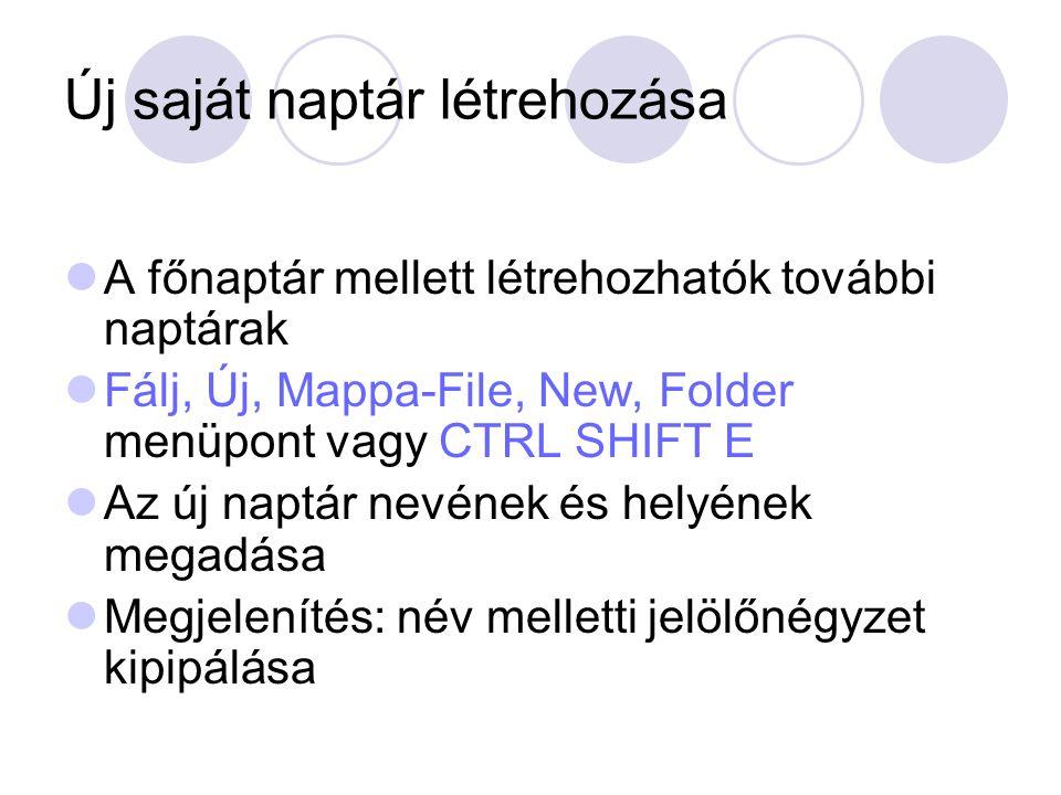Új saját naptár létrehozása A főnaptár mellett létrehozhatók további naptárak Fálj, Új, Mappa-File, New, Folder menüpont vagy CTRL SHIFT E Az új naptá