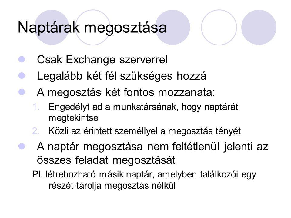 Naptárak megosztása Csak Exchange szerverrel Legalább két fél szükséges hozzá A megosztás két fontos mozzanata: 1.Engedélyt ad a munkatársának, hogy n