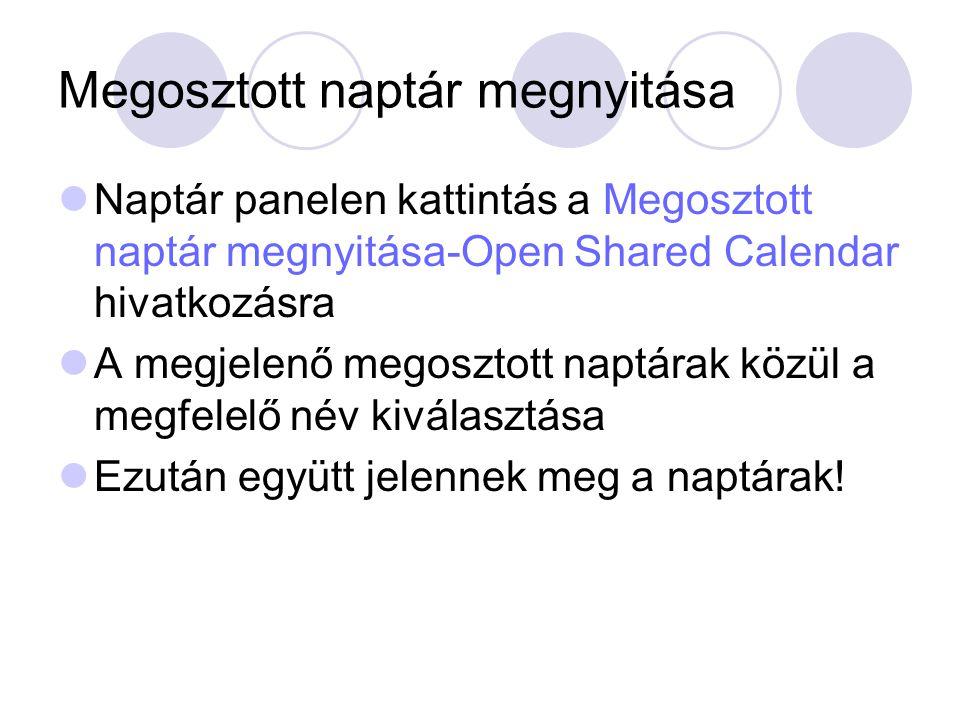 Megosztott naptár megnyitása Naptár panelen kattintás a Megosztott naptár megnyitása-Open Shared Calendar hivatkozásra A megjelenő megosztott naptárak