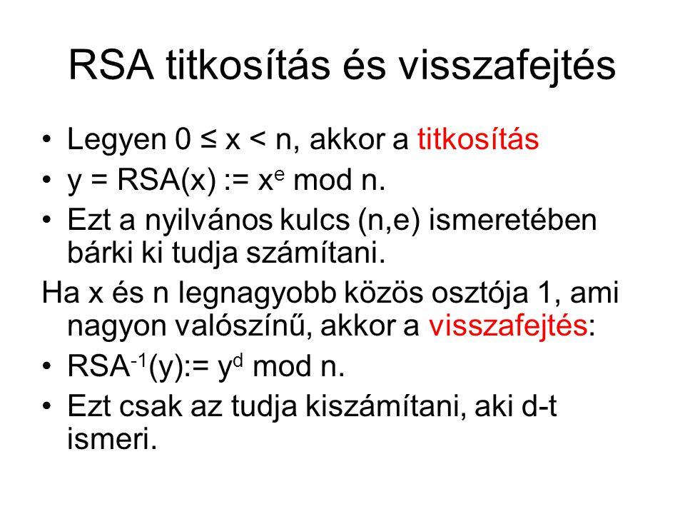 RSA titkosítás és visszafejtés Legyen 0 ≤ x < n, akkor a titkosítás y = RSA(x) := x e mod n.
