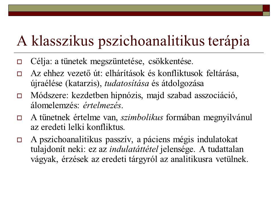 A klasszikus pszichoanalitikus terápia  Célja: a tünetek megszüntetése, csökkentése.