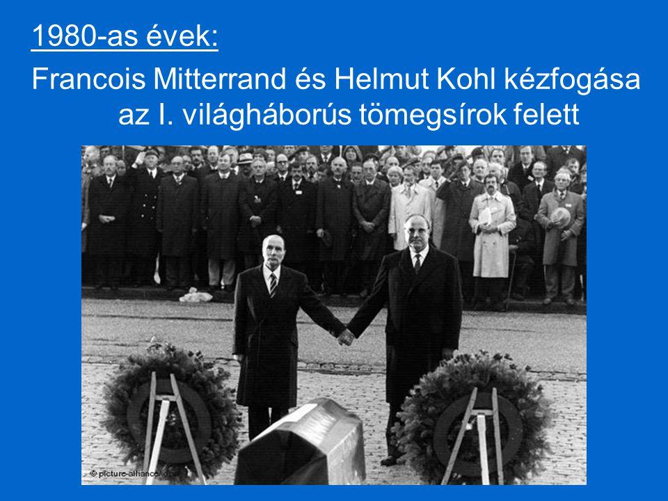 1980-as évek: Francois Mitterrand és Helmut Kohl kézfogása az I. világháborús tömegsírok felett
