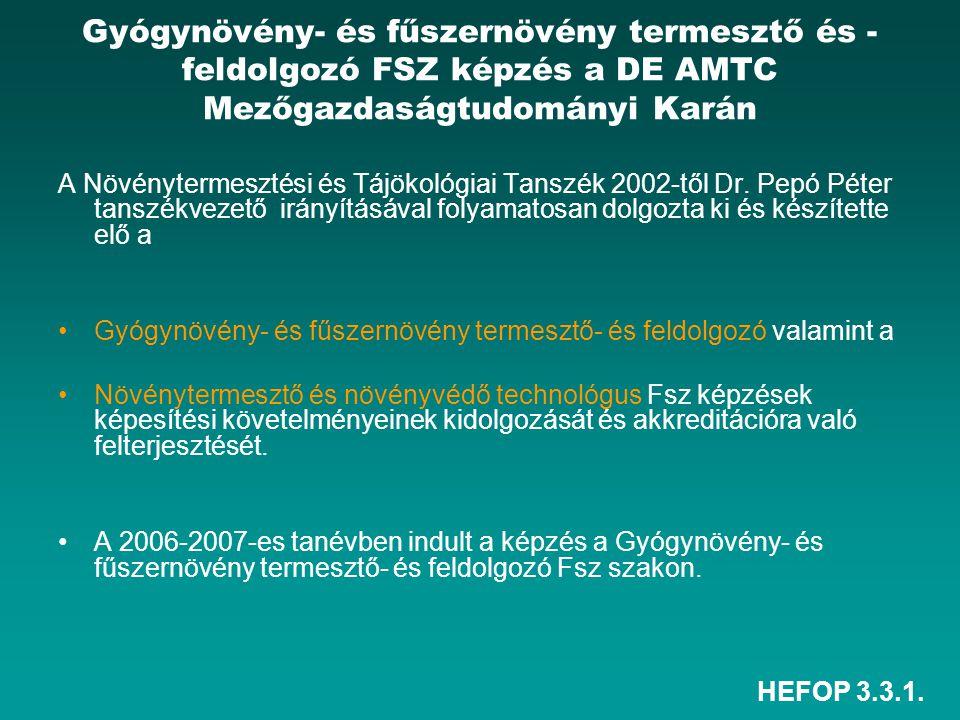 HEFOP 3.3.1. Gyógynövény- és fűszernövény termesztő és - feldolgozó FSZ képzés a DE AMTC Mezőgazdaságtudományi Karán A Növénytermesztési és Tájökológi