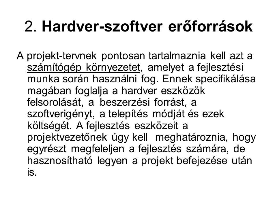 2. Hardver-szoftver erőforrások A projekt-tervnek pontosan tartalmaznia kell azt a számítógép környezetet, amelyet a fejlesztési munka során használni