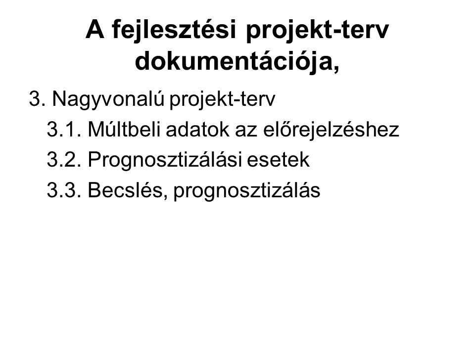A fejlesztési projekt-terv dokumentációja, 3. Nagyvonalú projekt-terv 3.1. Múltbeli adatok az előrejelzéshez 3.2. Prognosztizálási esetek 3.3. Becslés