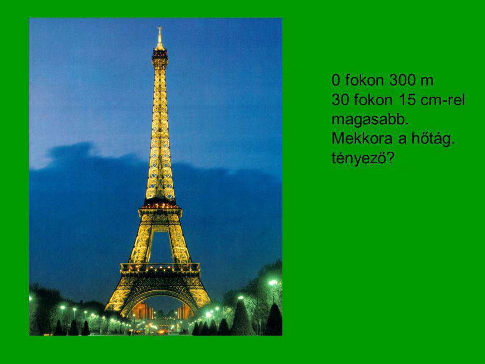 0 fokon 300 m 30 fokon 15 cm-rel magasabb. Mekkora a hőtág. tényező?