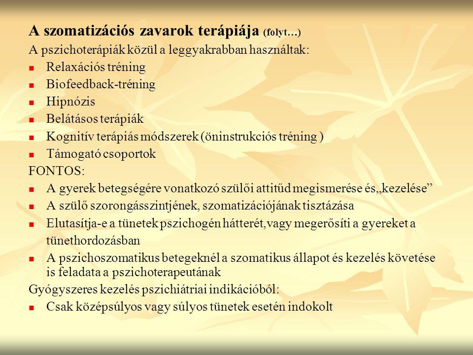 A szomatizációs zavarok terápiája (folyt…) A pszichoterápiák közül a leggyakrabban használtak: Relaxációs tréning Biofeedback-tréning Hipnózis Belátás