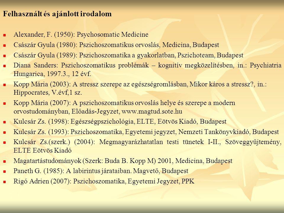 Felhasznált és ajánlott irodalom Alexander, F. (1950): Psychosomatic Medicine Császár Gyula (1980): Pszichoszomatikus orvoslás, Medicina, Budapest Csá