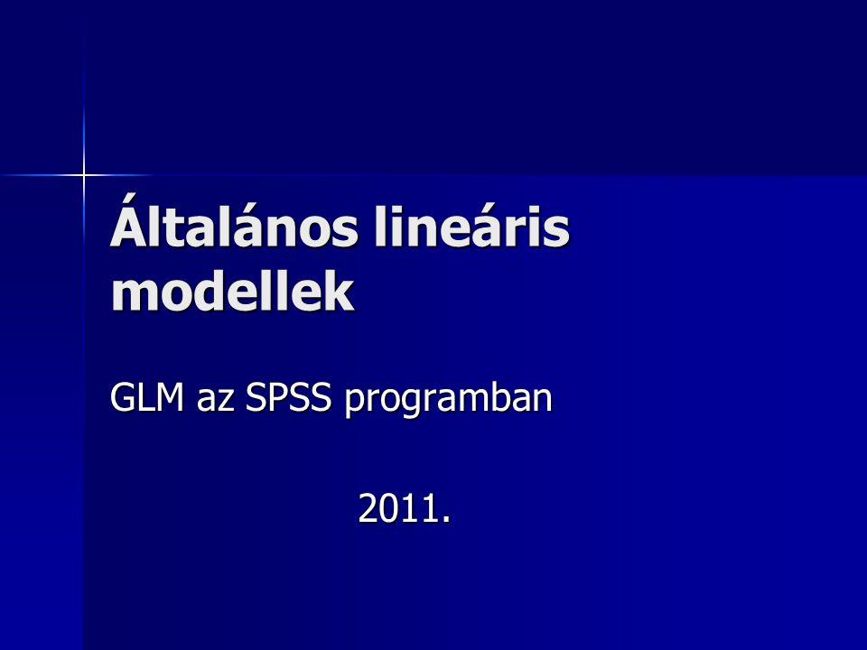 Általános lineáris modellek GLM az SPSS programban 2011.