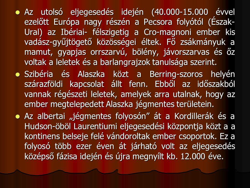 Az utolsó eljegesedés idején (40.000-15.000 évvel ezelőtt Európa nagy részén a Pecsora folyótól (Észak- Ural) az Ibériai- félszigetig a Cro-magnoni em