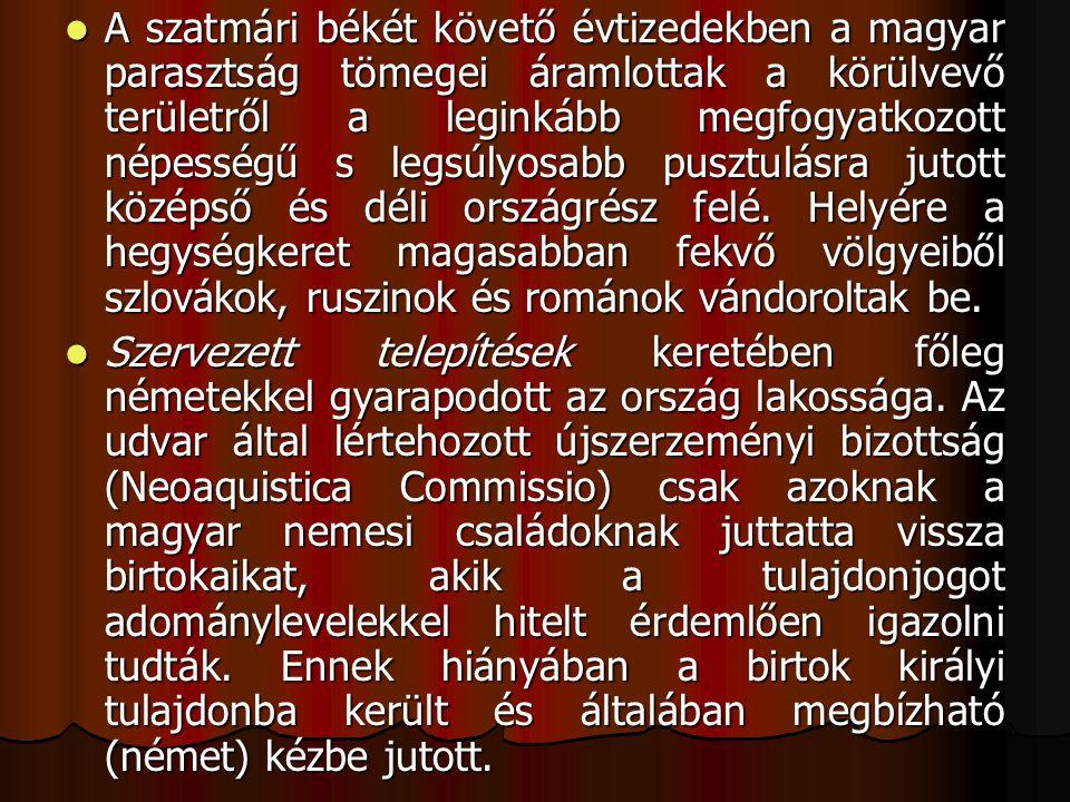 A szatmári békét követő évtizedekben a magyar parasztság tömegei áramlottak a körülvevő területről a leginkább megfogyatkozott népességű s legsúlyosabb pusztulásra jutott középső és déli országrész felé.