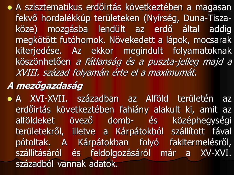 A szisztematikus erdőirtás következtében a magasan fekvő hordalékkúp területeken (Nyírség, Duna-Tisza- köze) mozgásba lendült az erdő által addig megkötött futóhomok.