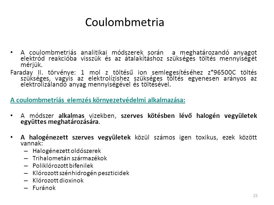 25 Coulombmetria A coulombmetriás analitikai módszerek során a meghatározandó anyagot elektród reakcióba visszük és az átalakításhoz szükséges töltés