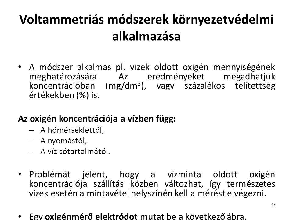 47 Voltammetriás módszerek környezetvédelmi alkalmazása A módszer alkalmas pl.