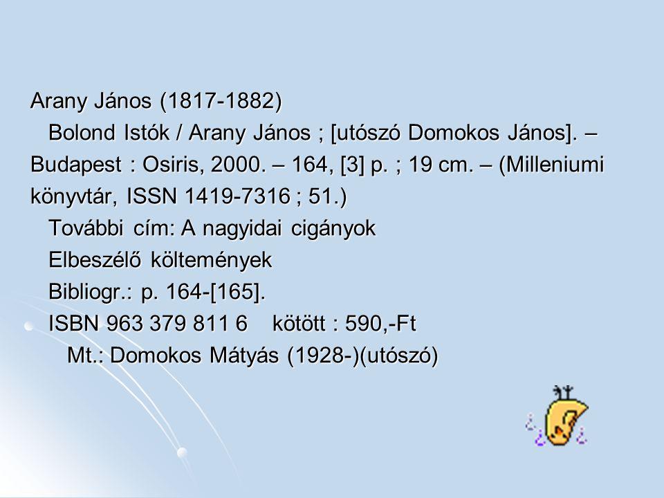 Arany János (1817-1882) Bolond Istók / Arany János ; [utószó Domokos János]. – Bolond Istók / Arany János ; [utószó Domokos János]. – Budapest : Osiri
