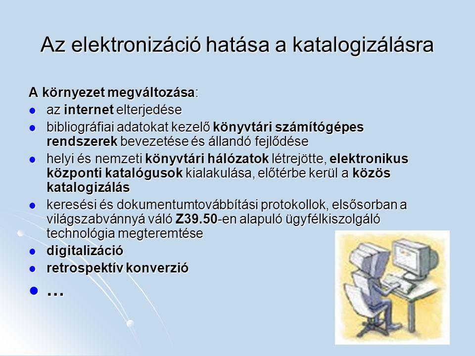 Az elektronizáció hatása a katalogizálásra A környezet megváltozása: az internet elterjedése az internet elterjedése bibliográfiai adatokat kezelő kön