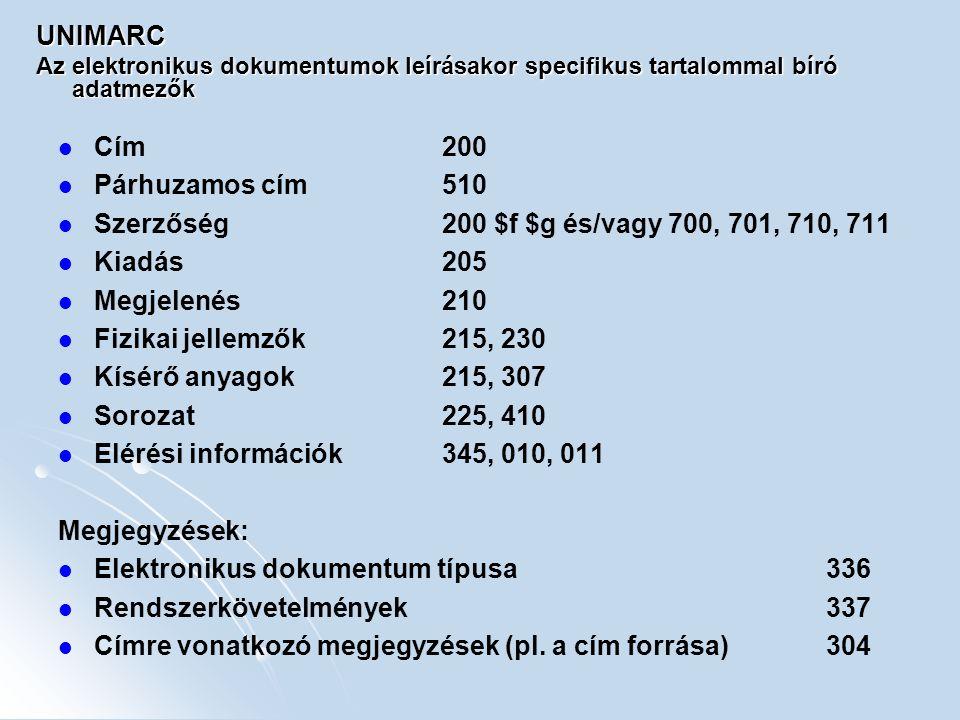 UNIMARC Az elektronikus dokumentumok leírásakor specifikus tartalommal bíró adatmezők Cím200 Párhuzamos cím510 Szerzőség200 $f $g és/vagy 700, 701, 71