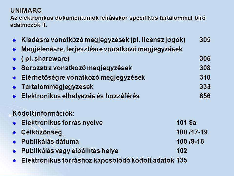 UNIMARC Az elektronikus dokumentumok leírásakor specifikus tartalommal bíró adatmezők II. Kiadásra vonatkozó megjegyzések (pl. licensz jogok)305 Megje