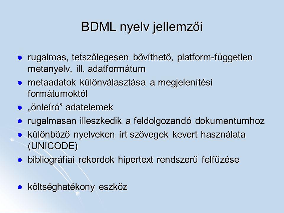 BDML nyelv jellemzői rugalmas, tetszőlegesen bővíthető, platform-független metanyelv, ill. adatformátum rugalmas, tetszőlegesen bővíthető, platform-fü