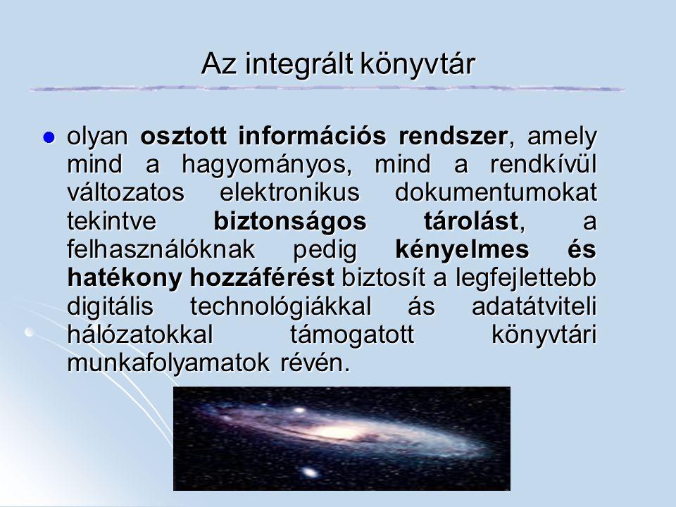 Az integrált könyvtár olyan osztott információs rendszer, amely mind a hagyományos, mind a rendkívül változatos elektronikus dokumentumokat tekintve b