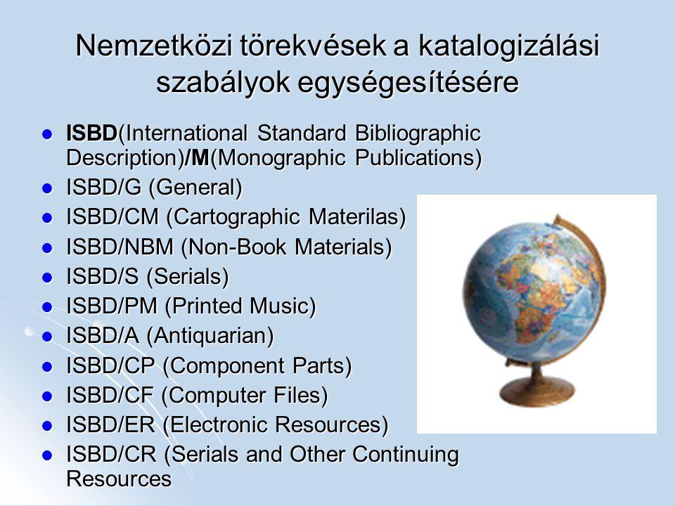 Nemzetközi törekvések a katalogizálási szabályok egységesítésére ISBD(International Standard Bibliographic Description)/M(Monographic Publications) IS