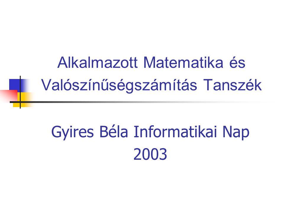Alkalmazott Matematika és Valószínűségszámítás Tanszék Gyires Béla Informatikai Nap 2003