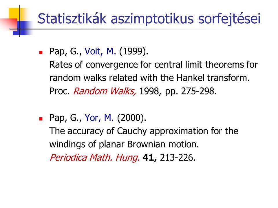 Statisztikák aszimptotikus sorfejtései Pap, G., Voit, M. (1999). Rates of convergence for central limit theorems for random walks related with the Han