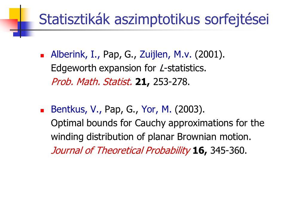 Statisztikák aszimptotikus sorfejtései Alberink, I., Pap, G., Zuijlen, M.v. (2001). Edgeworth expansion for L-statistics. Prob. Math. Statist. 21, 253